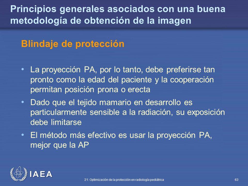 IAEA 21: Optimización de la protección en radiología pediátrica 63 Principios generales asociados con una buena metodología de obtención de la imagen Blindaje de protección La proyección PA, por lo tanto, debe preferirse tan pronto como la edad del paciente y la cooperación permitan posición prona o erecta Dado que el tejido mamario en desarrollo es particularmente sensible a la radiación, su exposición debe limitarse El método más efectivo es usar la proyección PA, mejor que la AP