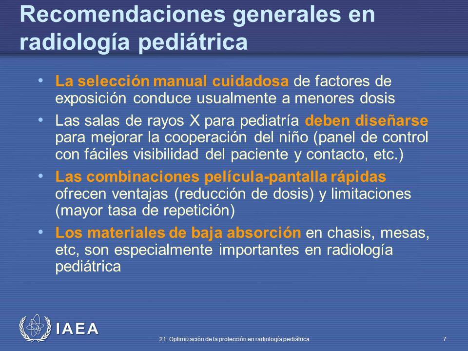 IAEA 21: Optimización de la protección en radiología pediátrica 7 Recomendaciones generales en radiología pediátrica La selección manual cuidadosa de