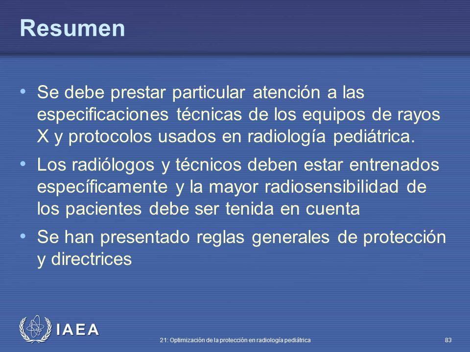 IAEA 21: Optimización de la protección en radiología pediátrica 83 Resumen Se debe prestar particular atención a las especificaciones técnicas de los equipos de rayos X y protocolos usados en radiología pediátrica.