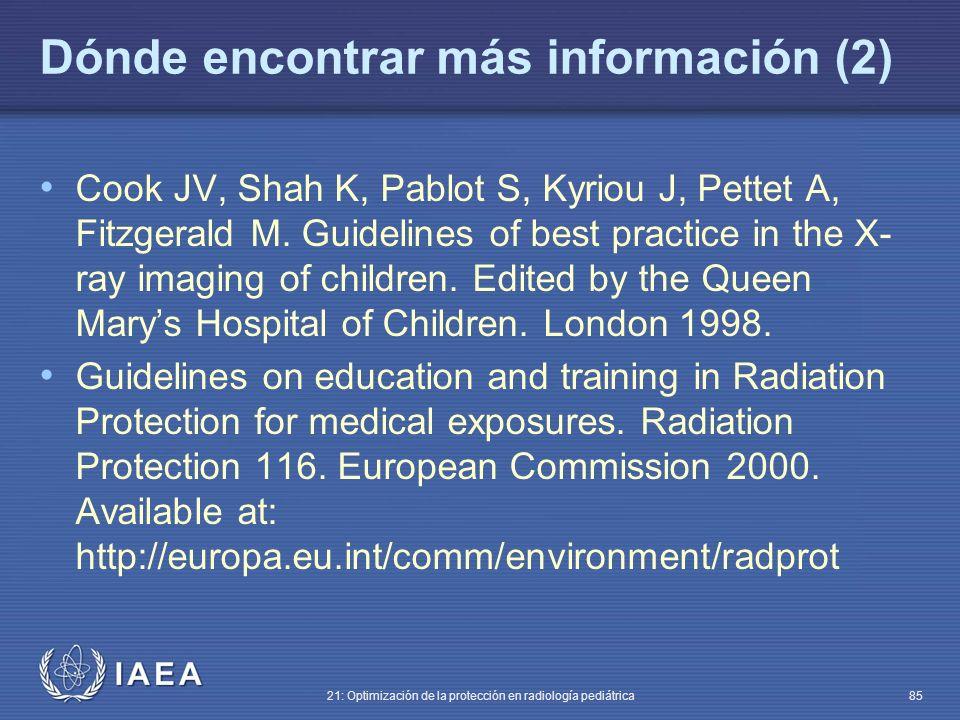 IAEA 21: Optimización de la protección en radiología pediátrica 85 Dónde encontrar más información (2) Cook JV, Shah K, Pablot S, Kyriou J, Pettet A, Fitzgerald M.