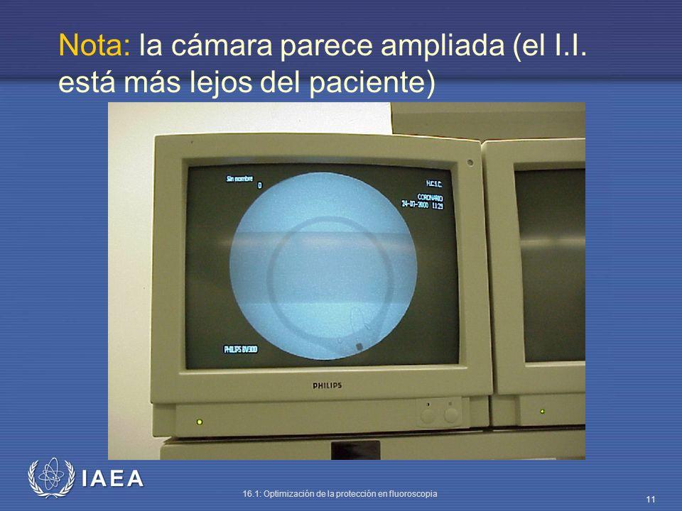 IAEA 16.1: Optimización de la protección en fluoroscopia 11 Nota: la cámara parece ampliada (el I.I. está más lejos del paciente)