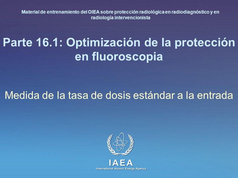 IAEA 16.1: Optimización de la protección en fluoroscopia 4 Fluoroscopia – tasa de dosis a la entrada Propósito Medida de la tasa de dosis a la entrada del paciente para diferentes espesores Efecto en la radiación dispersa Método Usar absorbentes equivalentes a agua diferentes (PMMA) en la cara de entrada del I.I.