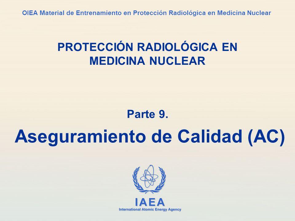 IAEA International Atomic Energy Agency OIEA Material de Entrenamiento en Protección Radiológica en Medicina Nuclear Parte 9: Garantía de Calidad Módulo 9.6 Educación y entrenamiento
