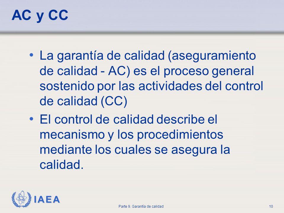 IAEA Parte 9. Garantía de calidad10 AC y CC La garantía de calidad (aseguramiento de calidad - AC) es el proceso general sostenido por las actividades