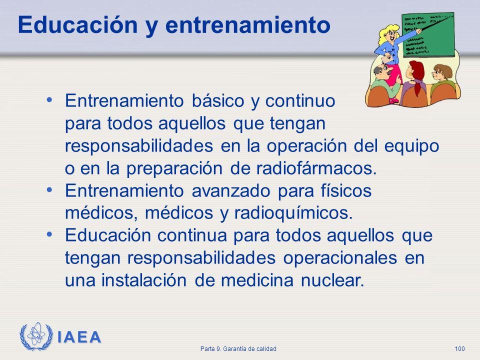 IAEA Parte 9. Garantía de calidad100 Educación y entrenamiento Entrenamiento básico y continuo para todos aquellos que tengan responsabilidades en la