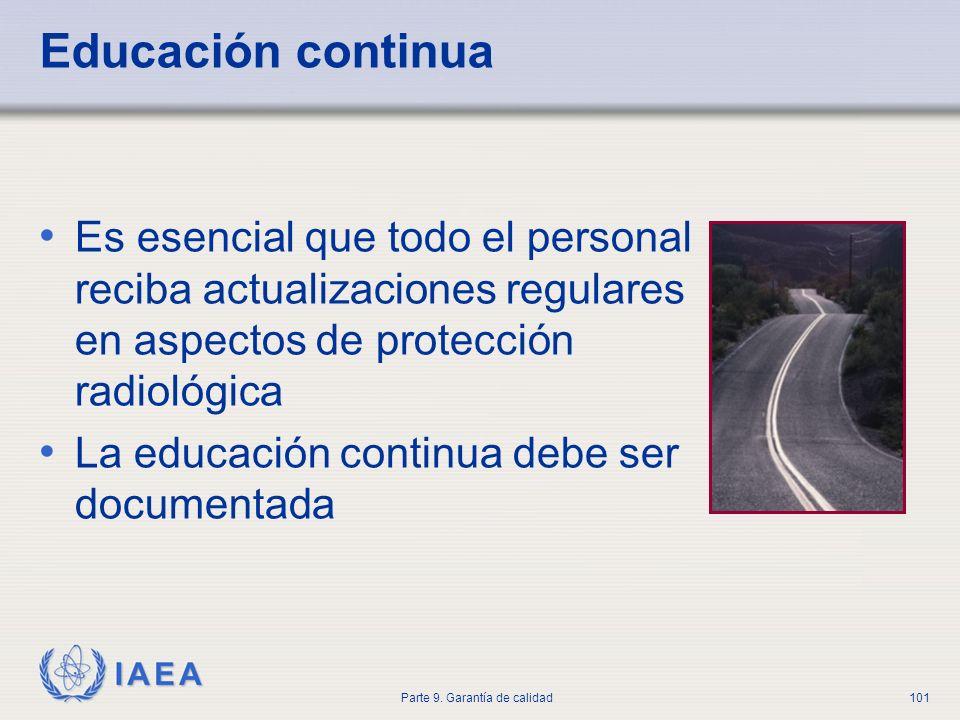 IAEA Parte 9. Garantía de calidad101 Educación continua Es esencial que todo el personal reciba actualizaciones regulares en aspectos de protección ra