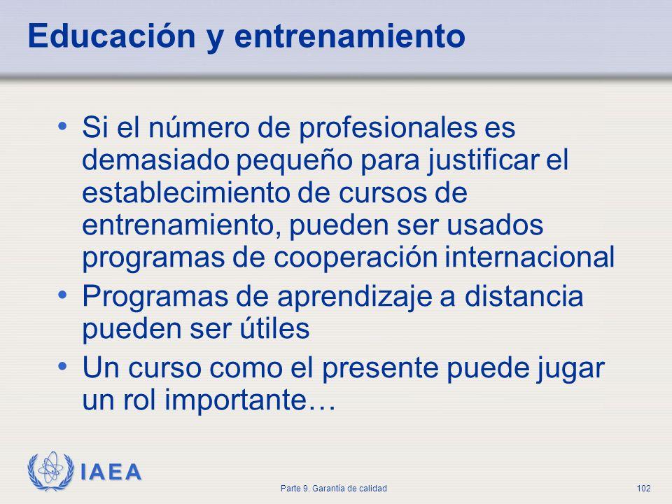 IAEA Parte 9. Garantía de calidad102 Educación y entrenamiento Si el número de profesionales es demasiado pequeño para justificar el establecimiento d