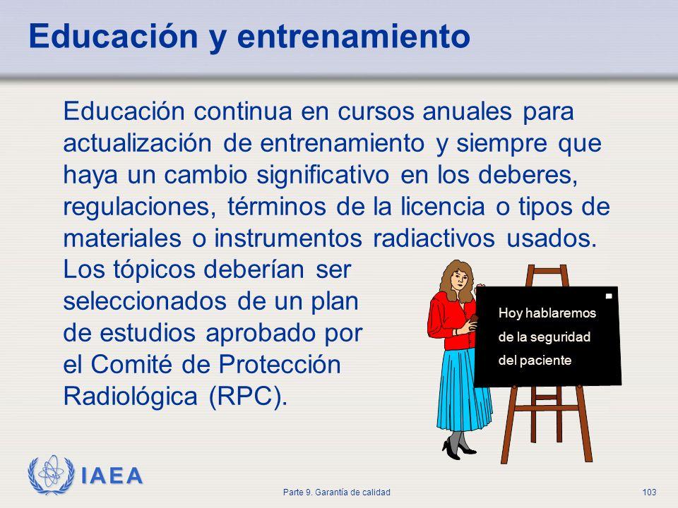 IAEA Parte 9. Garantía de calidad103 Educación y entrenamiento Educación continua en cursos anuales para actualización de entrenamiento y siempre que