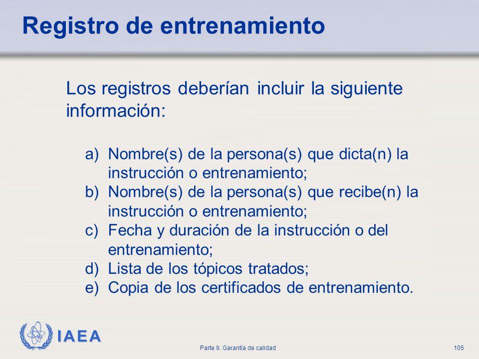 IAEA Parte 9. Garantía de calidad105 Registro de entrenamiento Los registros deberían incluir la siguiente información: a)Nombre(s) de la persona(s) q