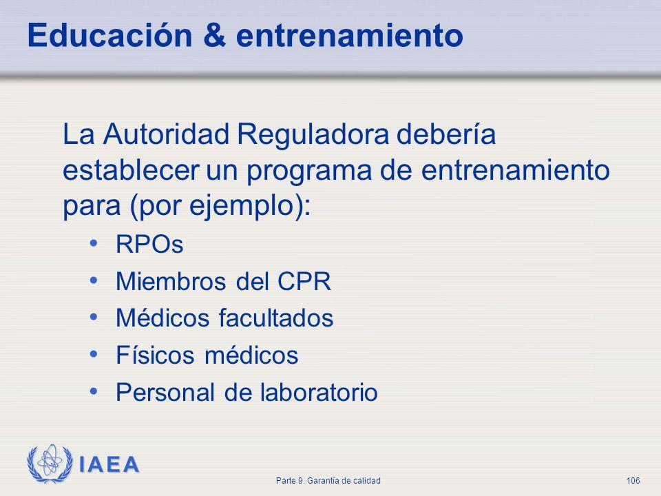 IAEA Parte 9. Garantía de calidad106 Educación & entrenamiento La Autoridad Reguladora debería establecer un programa de entrenamiento para (por ejemp