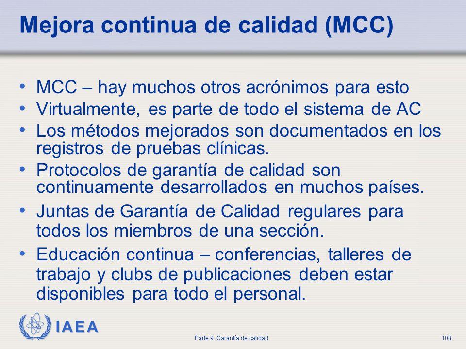 IAEA Parte 9. Garantía de calidad108 Mejora continua de calidad (MCC) MCC – hay muchos otros acrónimos para esto Virtualmente, es parte de todo el sis