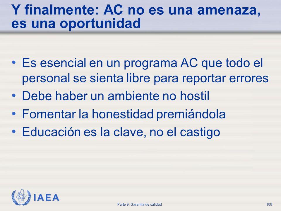 IAEA Parte 9. Garantía de calidad109 Y finalmente: AC no es una amenaza, es una oportunidad Es esencial en un programa AC que todo el personal se sien