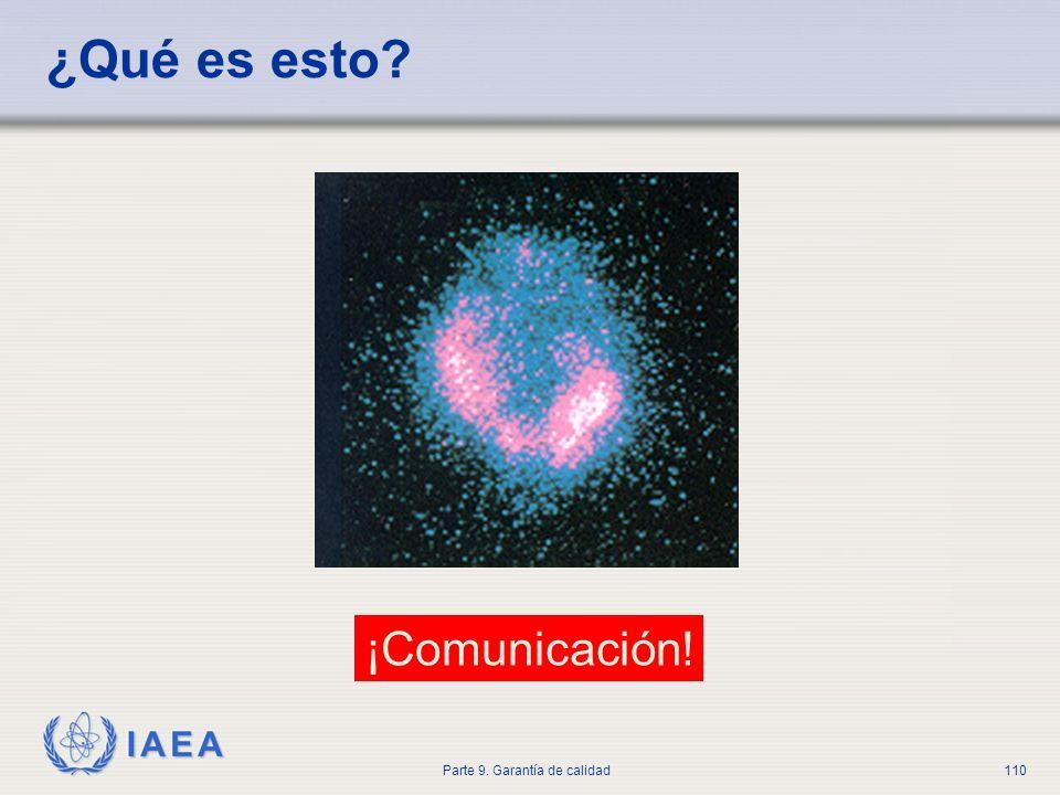 IAEA Parte 9. Garantía de calidad110 ¿Qué es esto? ¡Comunicación!