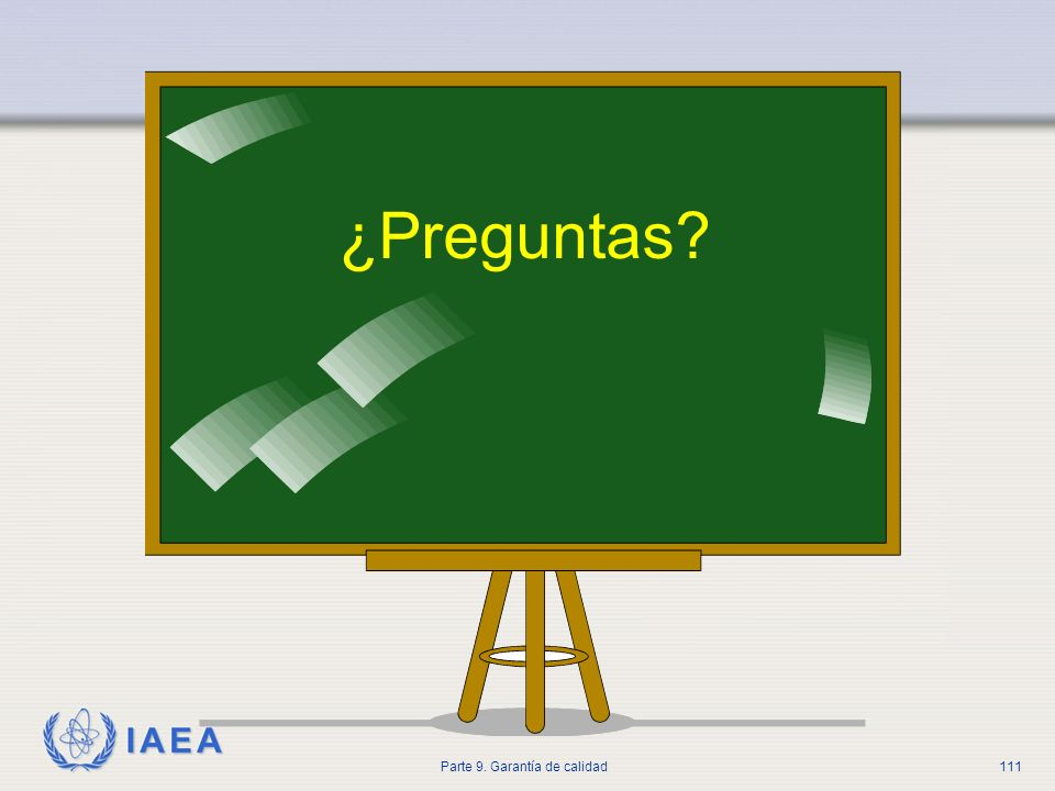 IAEA Parte 9. Garantía de calidad111 ¿Preguntas?