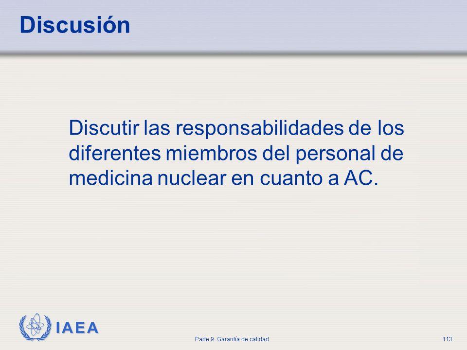 IAEA Parte 9. Garantía de calidad113 Discusión Discutir las responsabilidades de los diferentes miembros del personal de medicina nuclear en cuanto a