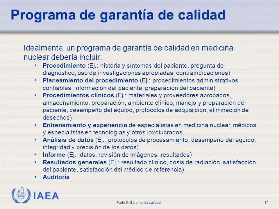 IAEA Parte 9. Garantía de calidad17 Programa de garantía de calidad Idealmente, un programa de garantía de calidad en medicina nuclear debería incluir