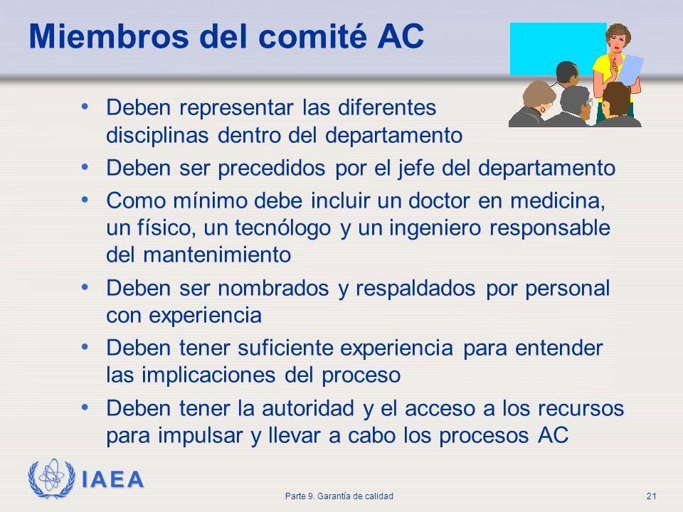 IAEA Parte 9. Garantía de calidad21 Miembros del comité AC Deben representar las diferentes disciplinas dentro del departamento Deben ser precedidos p