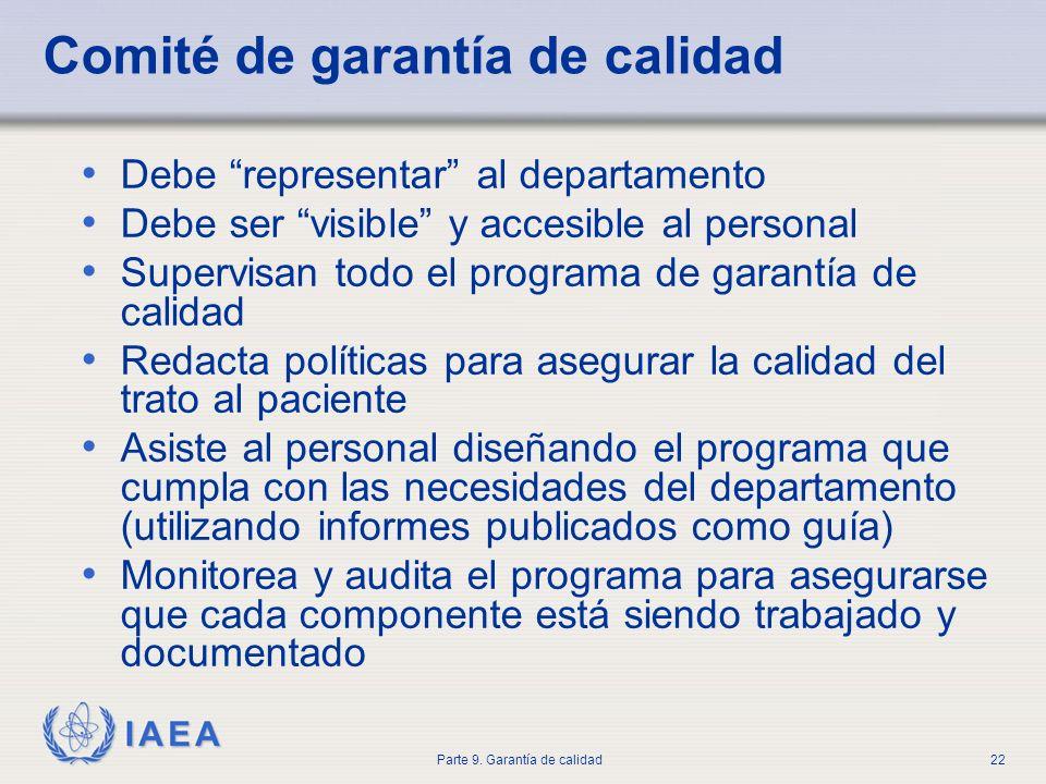 IAEA Parte 9. Garantía de calidad22 Comité de garantía de calidad Debe representar al departamento Debe ser visible y accesible al personal Supervisan