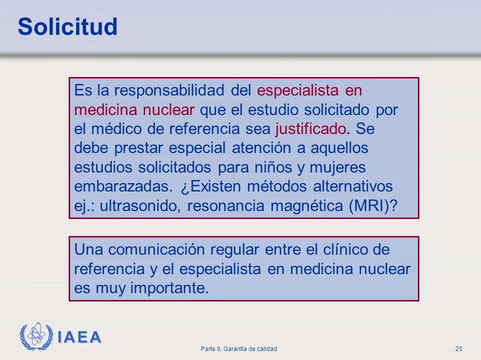 IAEA Parte 9. Garantía de calidad25 Solicitud Es la responsabilidad del especialista en medicina nuclear que el estudio solicitado por el médico de re