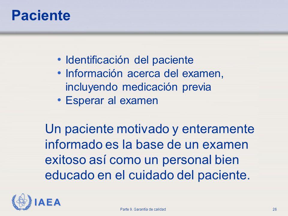 IAEA Parte 9. Garantía de calidad26 Paciente Identificación del paciente Información acerca del examen, incluyendo medicación previa Esperar al examen