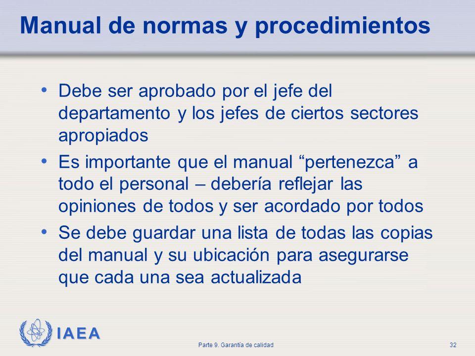IAEA Parte 9. Garantía de calidad32 Manual de normas y procedimientos Debe ser aprobado por el jefe del departamento y los jefes de ciertos sectores a