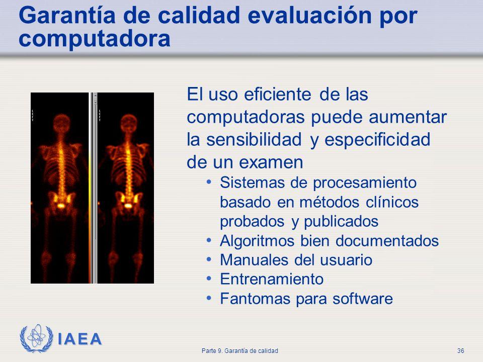 IAEA Parte 9. Garantía de calidad36 El uso eficiente de las computadoras puede aumentar la sensibilidad y especificidad de un examen Sistemas de proce