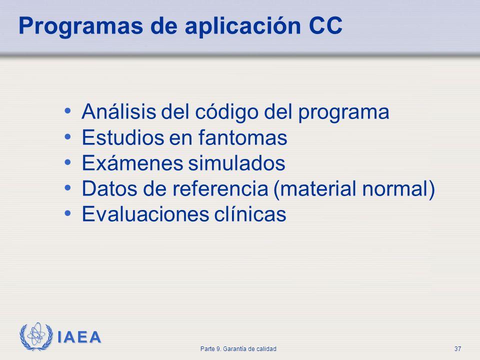 IAEA Parte 9. Garantía de calidad37 Análisis del código del programa Estudios en fantomas Exámenes simulados Datos de referencia (material normal) Eva