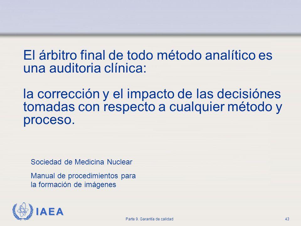 IAEA Parte 9. Garantía de calidad43 Sociedad de Medicina Nuclear Manual de procedimientos para la formación de imágenes El árbitro final de todo métod