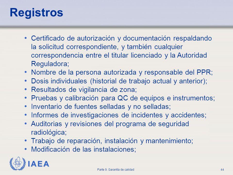 IAEA Parte 9. Garantía de calidad44 Registros Certificado de autorización y documentación respaldando la solicitud correspondiente, y también cualquie