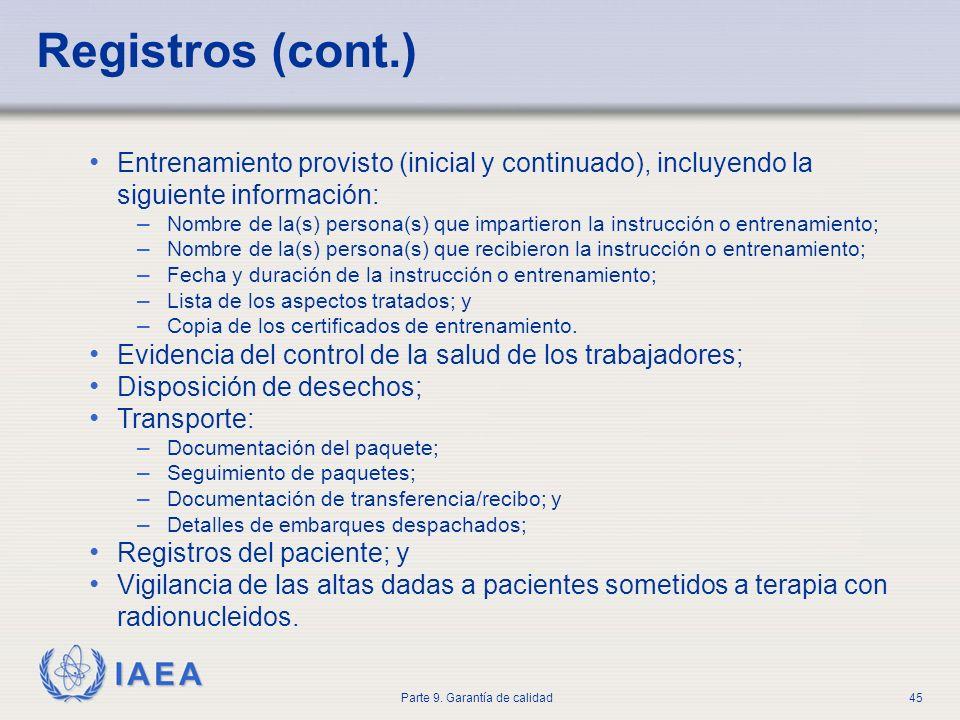 IAEA Parte 9. Garantía de calidad45 Registros (cont.) Entrenamiento provisto (inicial y continuado), incluyendo la siguiente información: – Nombre de