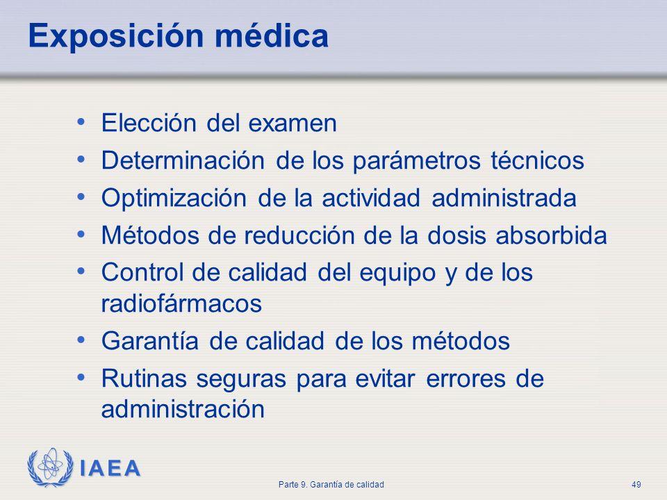 IAEA Parte 9. Garantía de calidad49 Exposición médica Elección del examen Determinación de los parámetros técnicos Optimización de la actividad admini
