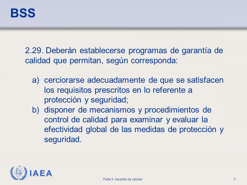 IAEA Parte 9. Garantía de calidad5 2.29. Deberán establecerse programas de garantía de calidad que permitan, según corresponda: a)cerciorarse adecuada