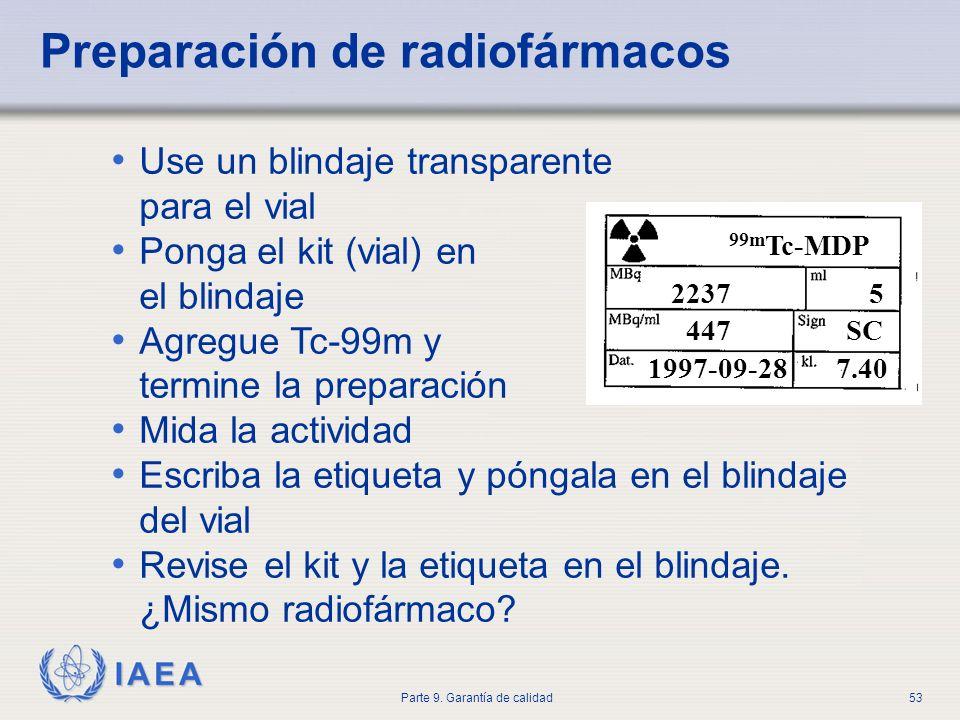 IAEA Parte 9. Garantía de calidad53 Preparación de radiofármacos Use un blindaje transparente para el vial Ponga el kit (vial) en el blindaje Agregue