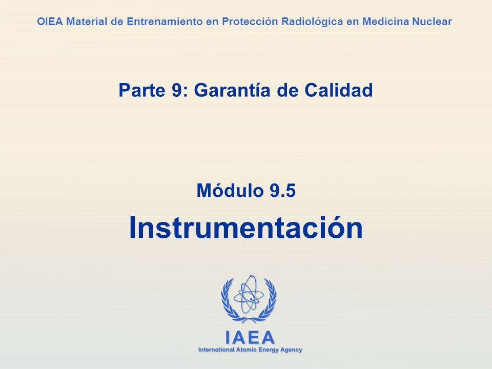 IAEA International Atomic Energy Agency OIEA Material de Entrenamiento en Protección Radiológica en Medicina Nuclear Parte 9: Garantía de Calidad Módu