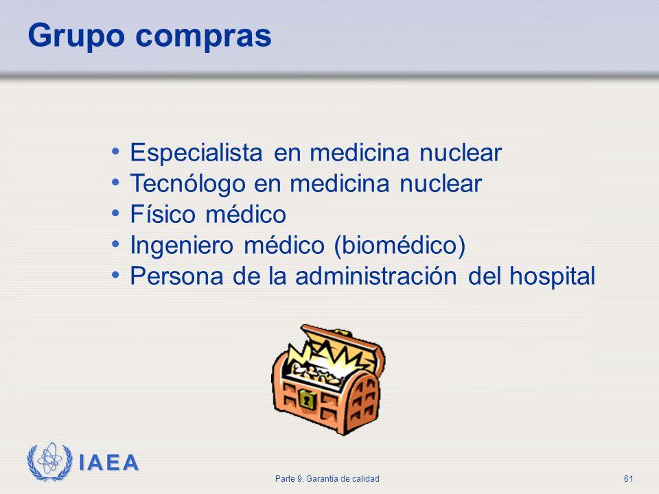 IAEA Parte 9. Garantía de calidad61 Grupo compras Especialista en medicina nuclear Tecnólogo en medicina nuclear Físico médico Ingeniero médico (biomé