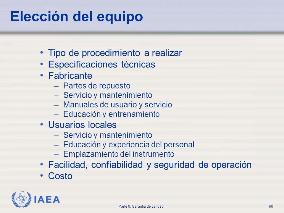 IAEA Parte 9. Garantía de calidad68 Elección del equipo Tipo de procedimiento a realizar Especificaciones técnicas Fabricante – Partes de repuesto – S