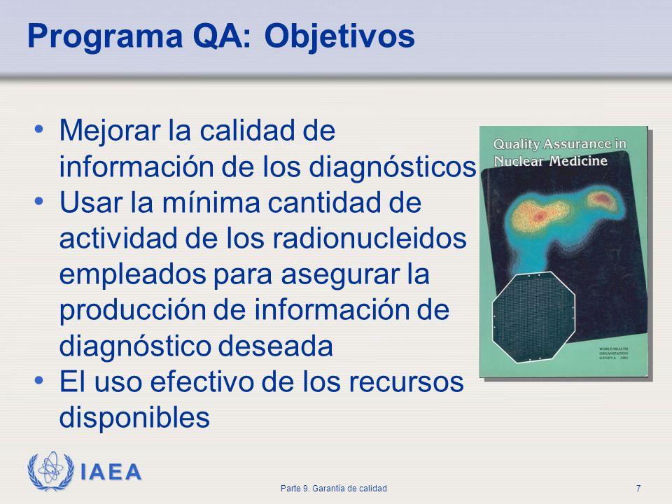 IAEA Parte 9. Garantía de calidad7 Programa QA: Objetivos Mejorar la calidad de información de los diagnósticos Usar la mínima cantidad de actividad d