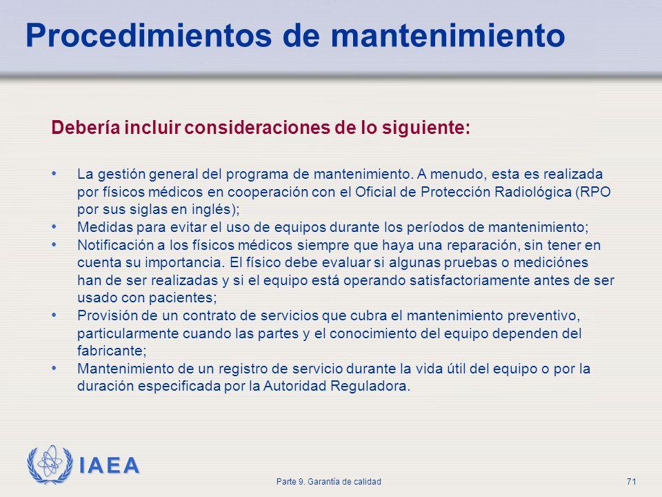IAEA Parte 9. Garantía de calidad71 Procedimientos de mantenimiento Debería incluir consideraciones de lo siguiente: La gestión general del programa d