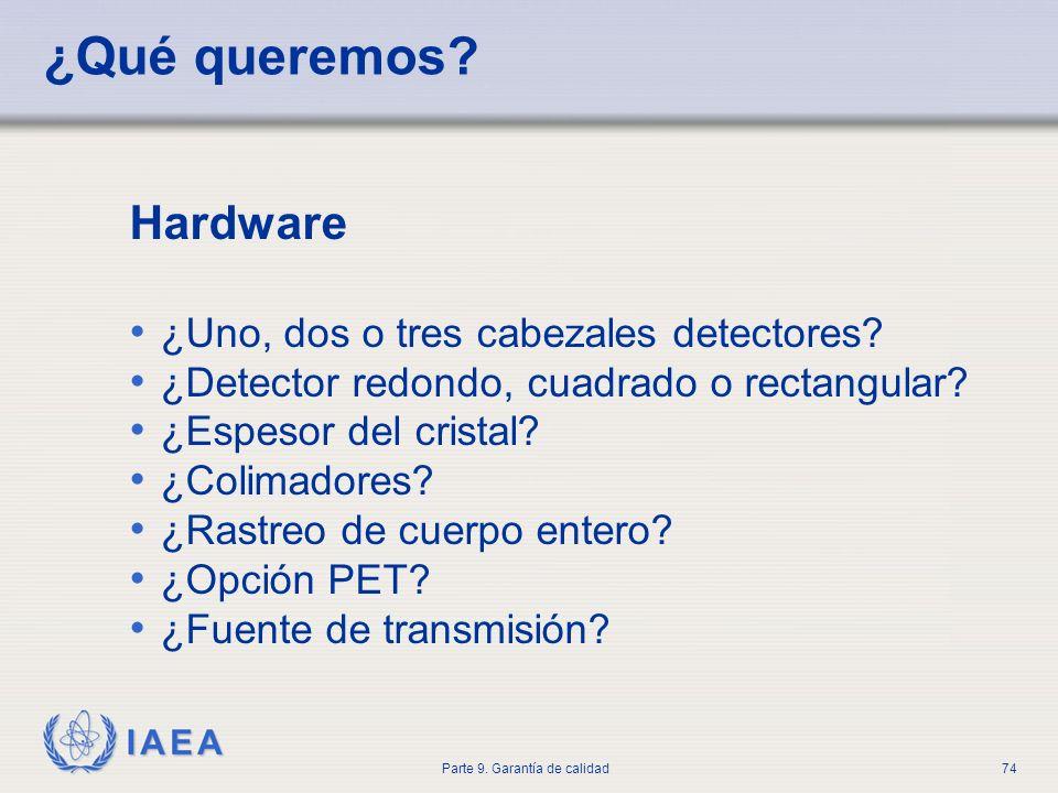 IAEA Parte 9. Garantía de calidad74 ¿Qué queremos? Hardware ¿Uno, dos o tres cabezales detectores? ¿Detector redondo, cuadrado o rectangular? ¿Espesor