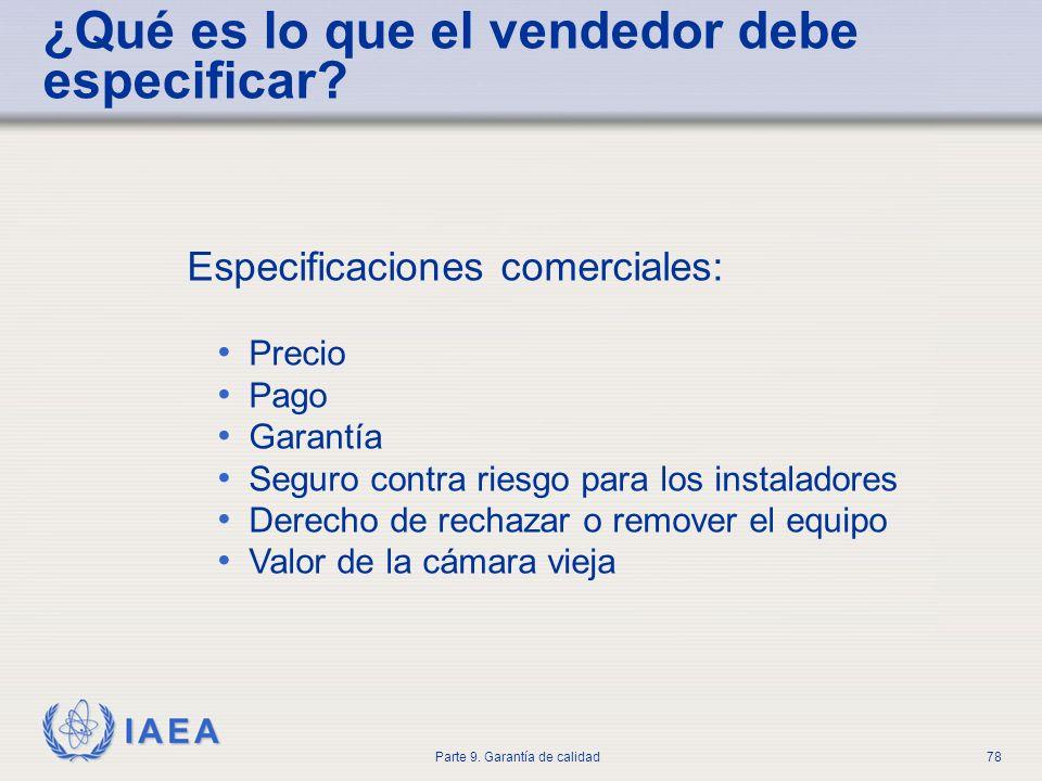 IAEA Parte 9. Garantía de calidad78 Especificaciones comerciales: Precio Pago Garantía Seguro contra riesgo para los instaladores Derecho de rechazar