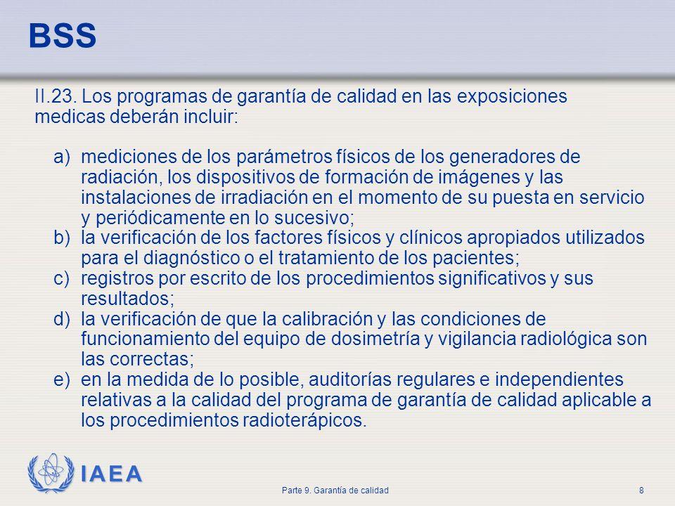 IAEA Parte 9. Garantía de calidad8 BSS II.23. Los programas de garantía de calidad en las exposiciones medicas deberán incluir: a)mediciones de los pa