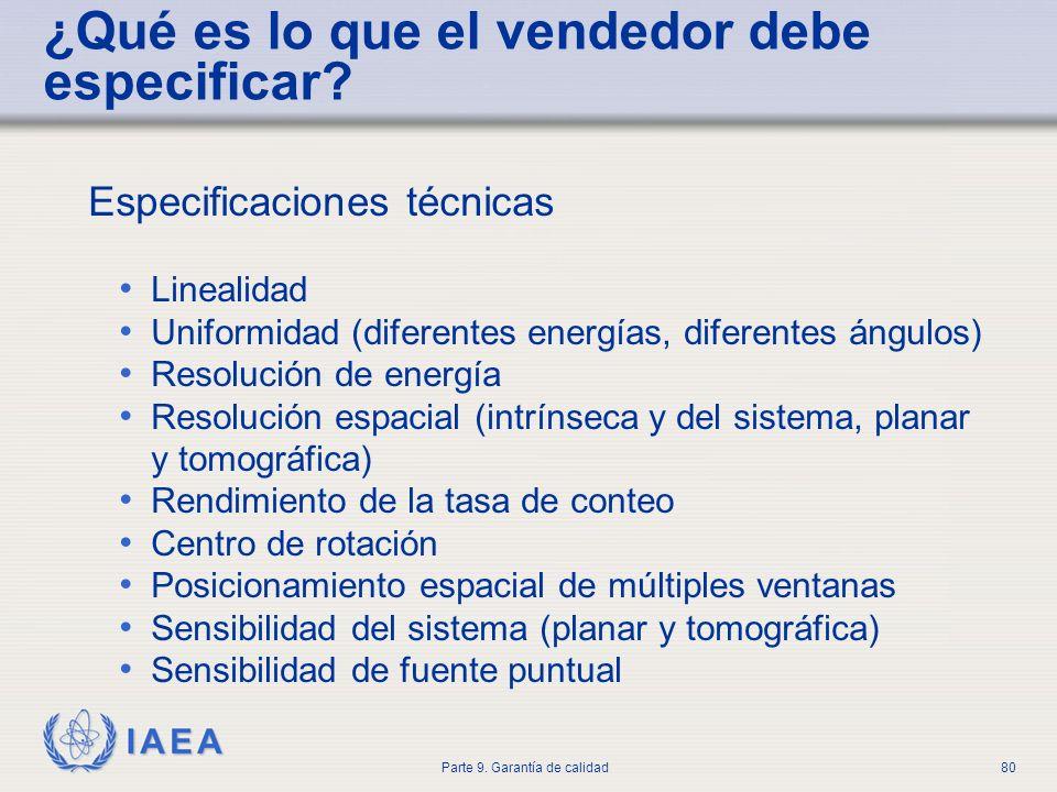 IAEA Parte 9. Garantía de calidad80 Especificaciones técnicas Linealidad Uniformidad (diferentes energías, diferentes ángulos) Resolución de energía R