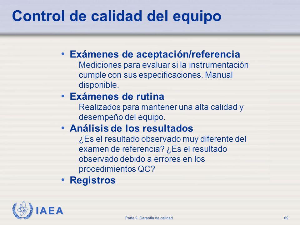 IAEA Parte 9. Garantía de calidad89 Control de calidad del equipo Exámenes de aceptación/referencia Mediciones para evaluar si la instrumentación cump