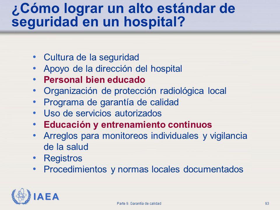IAEA Parte 9. Garantía de calidad93 ¿Cómo lograr un alto estándar de seguridad en un hospital? Cultura de la seguridad Apoyo de la dirección del hospi