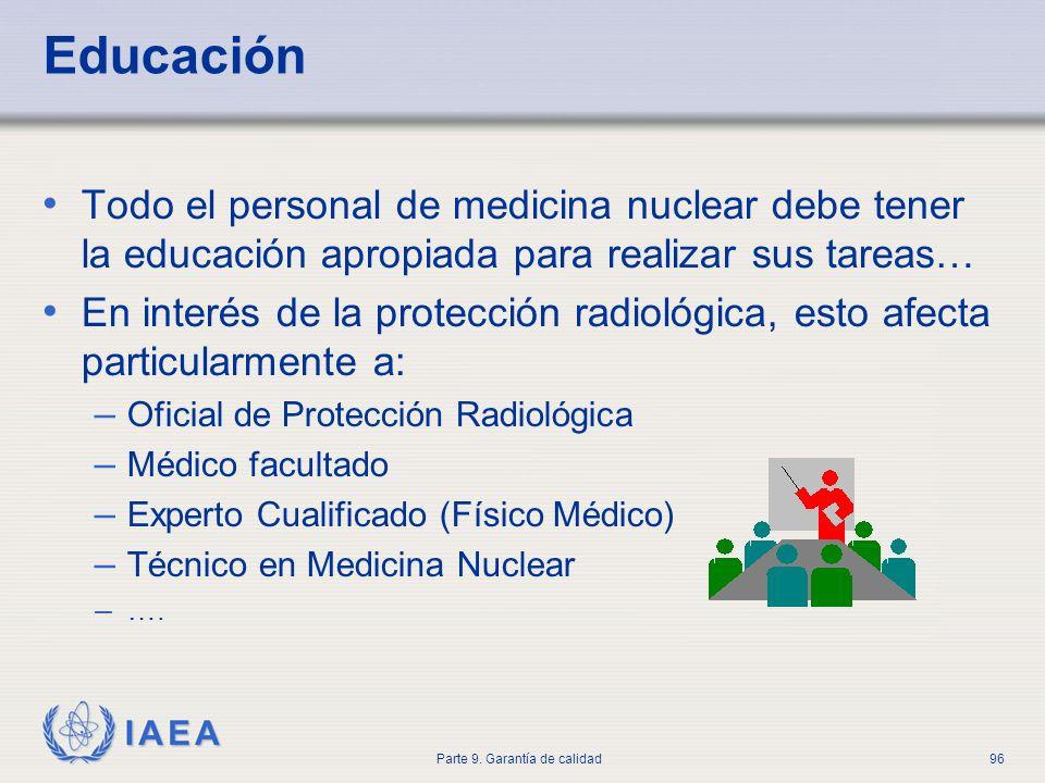IAEA Parte 9. Garantía de calidad96 Educación Todo el personal de medicina nuclear debe tener la educación apropiada para realizar sus tareas… En inte