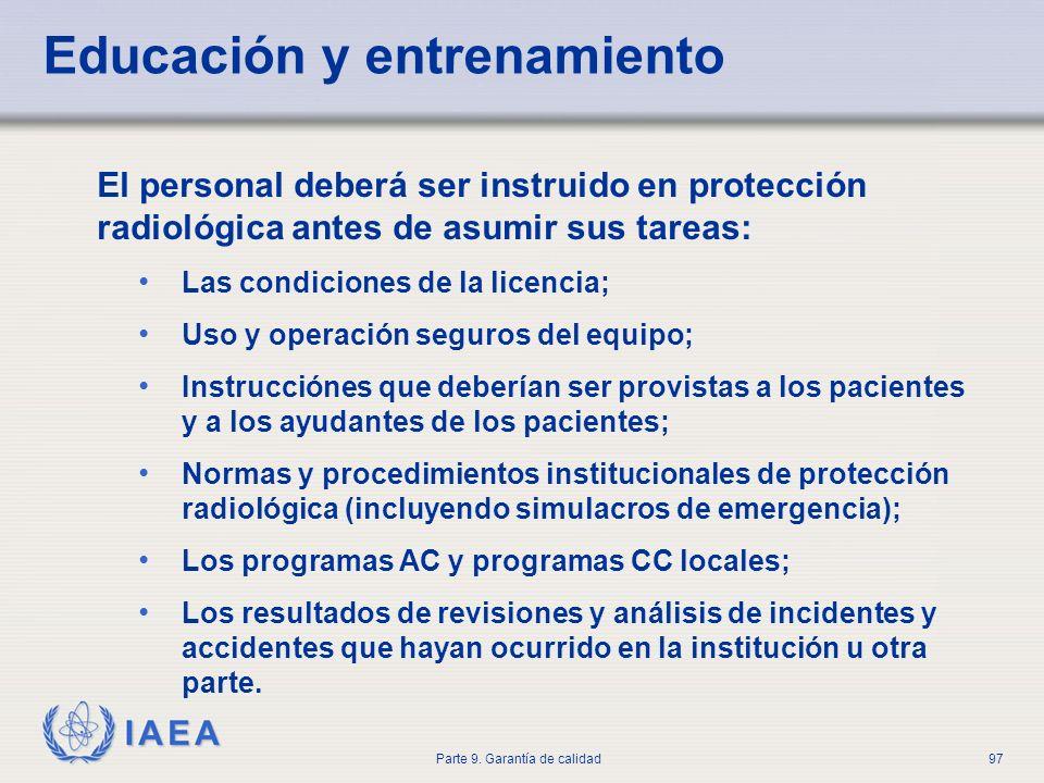 IAEA Parte 9. Garantía de calidad97 El personal deberá ser instruido en protección radiológica antes de asumir sus tareas: Las condiciones de la licen