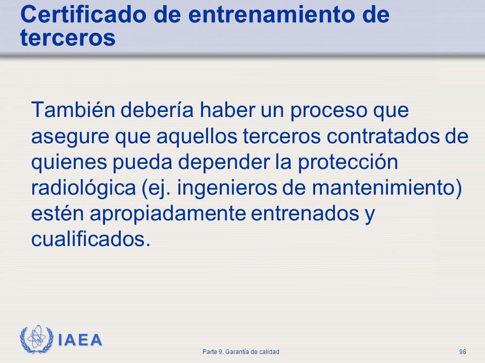 IAEA Parte 9. Garantía de calidad98 Certificado de entrenamiento de terceros También debería haber un proceso que asegure que aquellos terceros contra