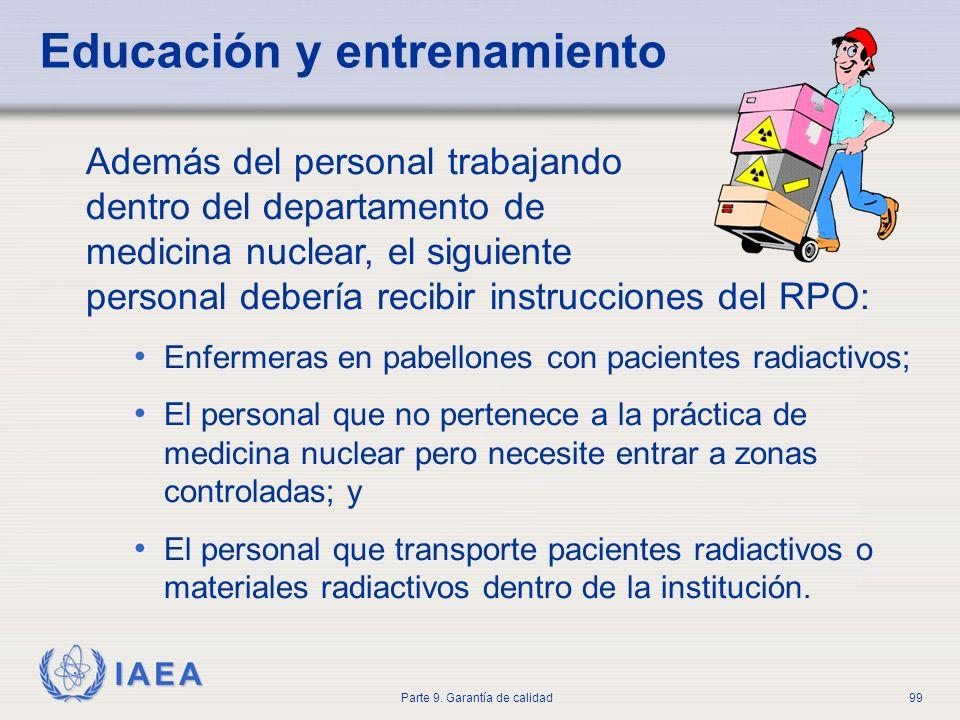 IAEA Parte 9. Garantía de calidad99 Educación y entrenamiento Además del personal trabajando dentro del departamento de medicina nuclear, el siguiente