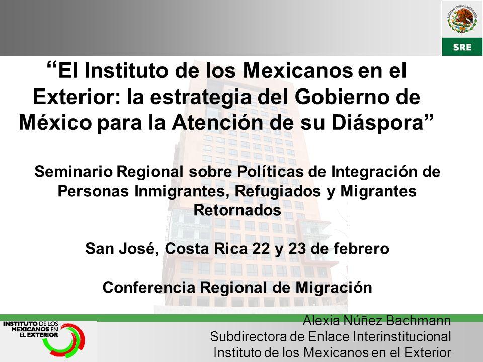 El Instituto de los Mexicanos en el Exterior: la estrategia del Gobierno de México para la Atención de su Diáspora Seminario Regional sobre Políticas