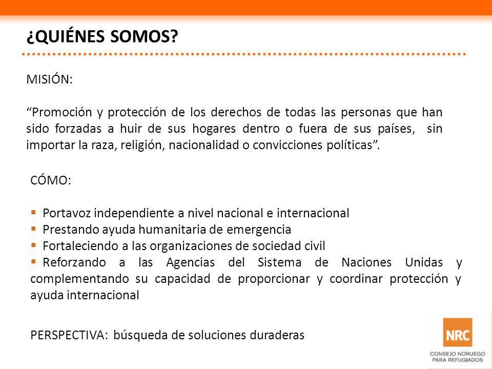 ¿QUIÉNES SOMOS? MISIÓN: Promoción y protección de los derechos de todas las personas que han sido forzadas a huir de sus hogares dentro o fuera de sus